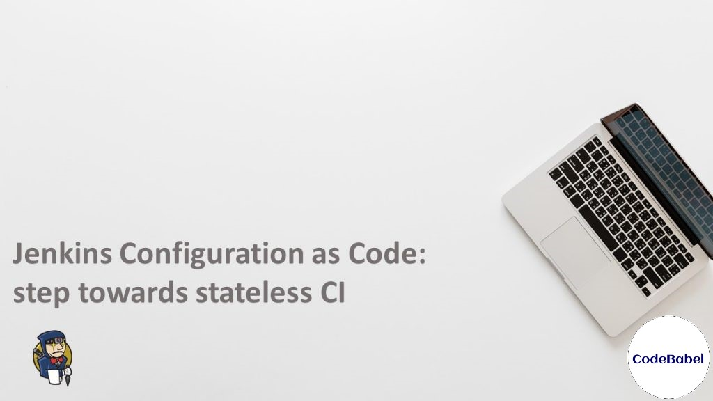 Jenkins Configuration as Code : step towards stateless CI