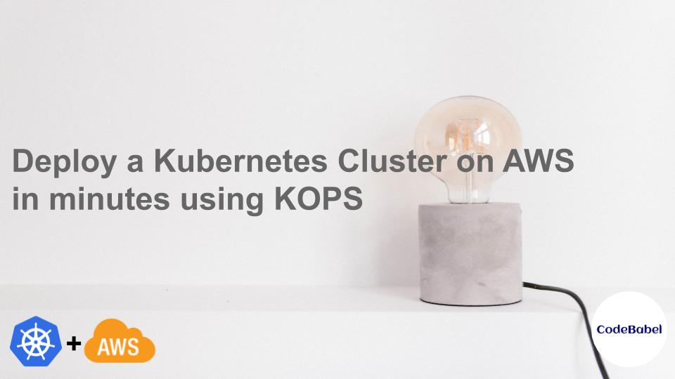 Deploy a Kubernetes Cluster on AWS in minutes using KOPS